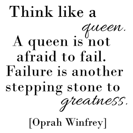 Think-like-a-queen.-A-queen-is-not-afraid-to-fail.-Failure-is-another-stepping-stone-to-greatness